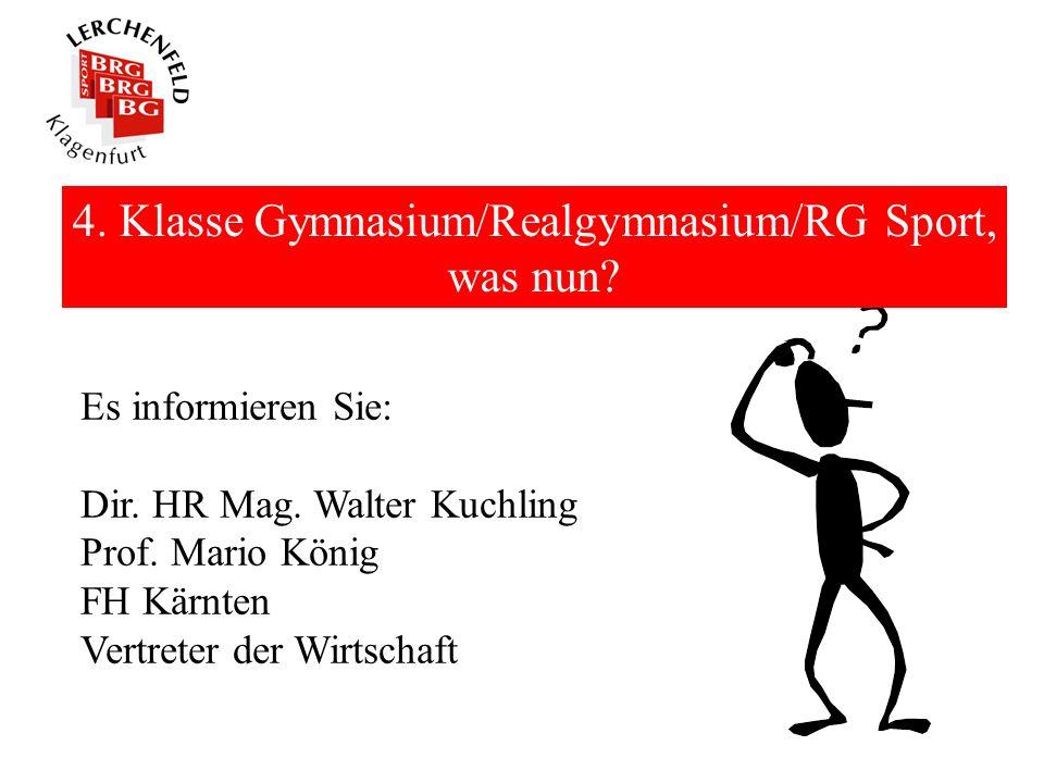 4. Klasse Gymnasium/Realgymnasium/RG Sport, was nun? Es informieren Sie: Dir. HR Mag. Walter Kuchling Prof. Mario König FH Kärnten Vertreter der Wirts