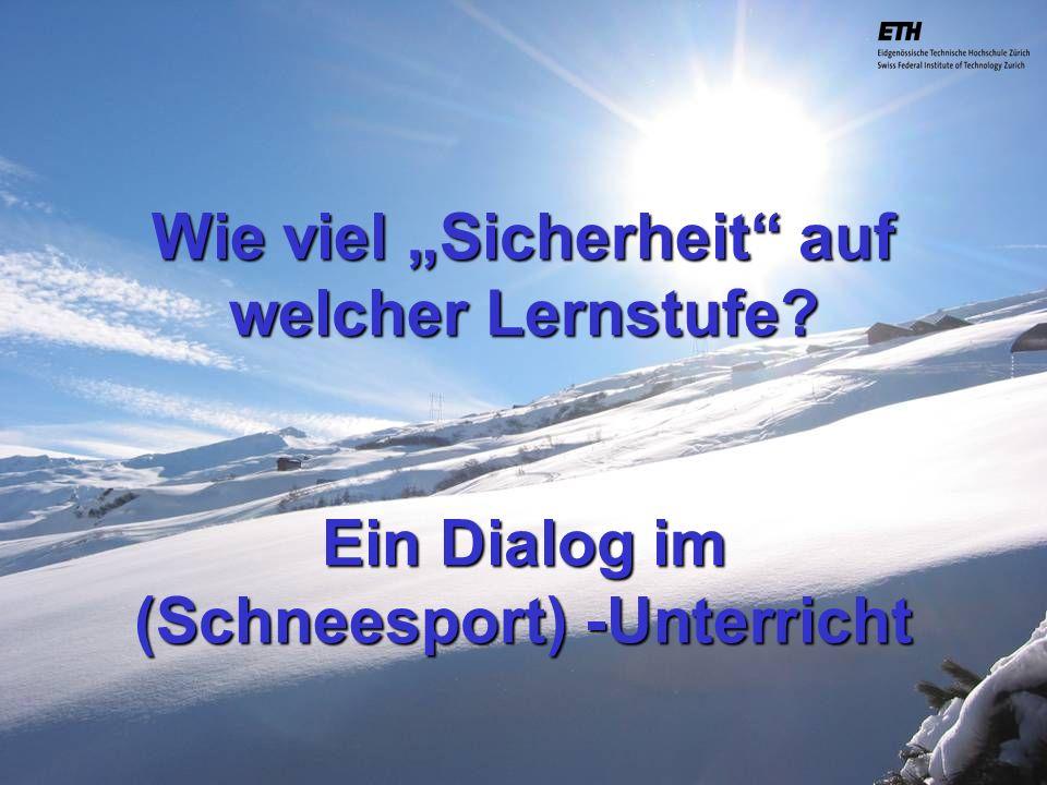 040925 ETH Zürich IBSW Lernstufen und Sicherheit - Pius Disler Wie viel Sicherheit auf welcher Lernstufe? Ein Dialog im (Schneesport) -Unterricht