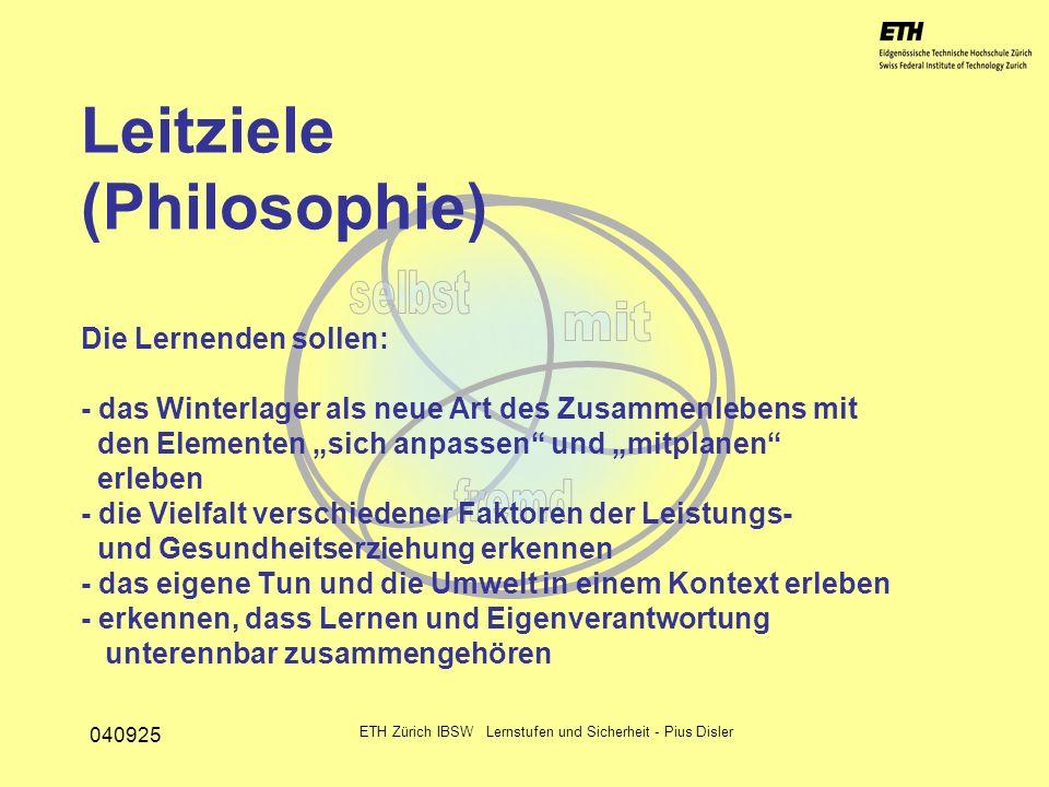 040925 ETH Zürich IBSW Lernstufen und Sicherheit - Pius Disler Leitziele (Philosophie) Die Lernenden sollen: - das Winterlager als neue Art des Zusamm