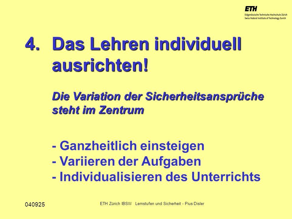 040925 ETH Zürich IBSW Lernstufen und Sicherheit - Pius Disler 4.Das Lehren individuell ausrichten! Die Variation der Sicherheitsansprüche steht im Ze