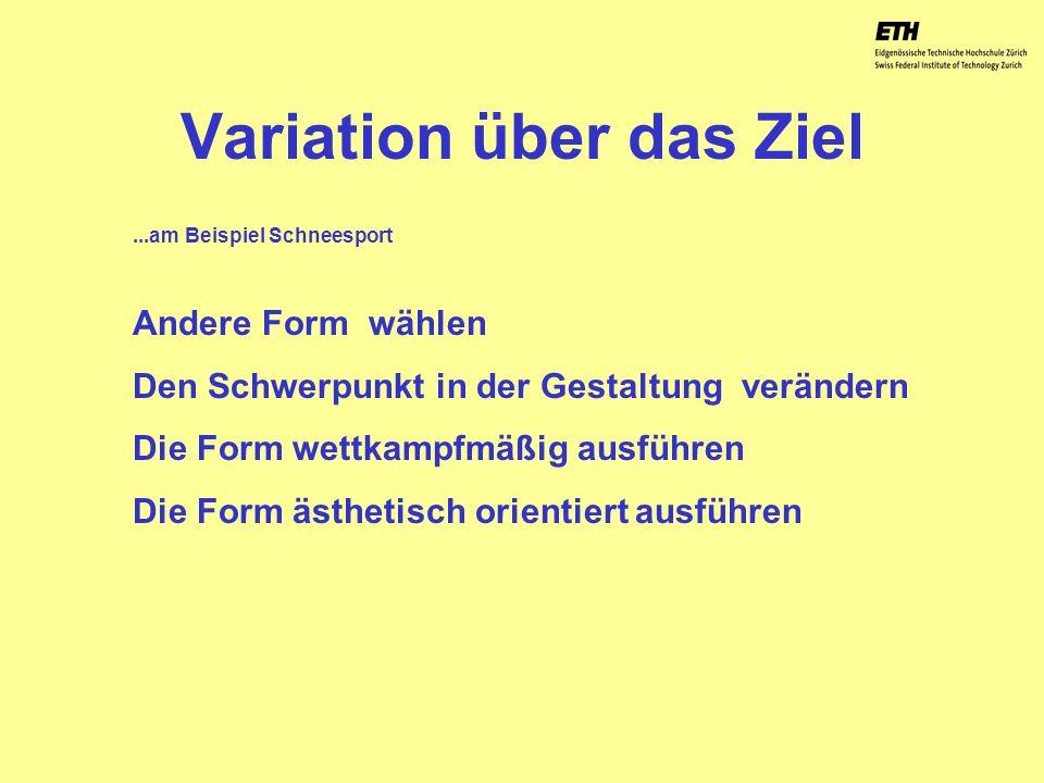 040925 ETH Zürich IBSW Lernstufen und Sicherheit - Pius Disler Variation über das Ziel Andere Form wählen Den Schwerpunkt in der Gestaltung verändern