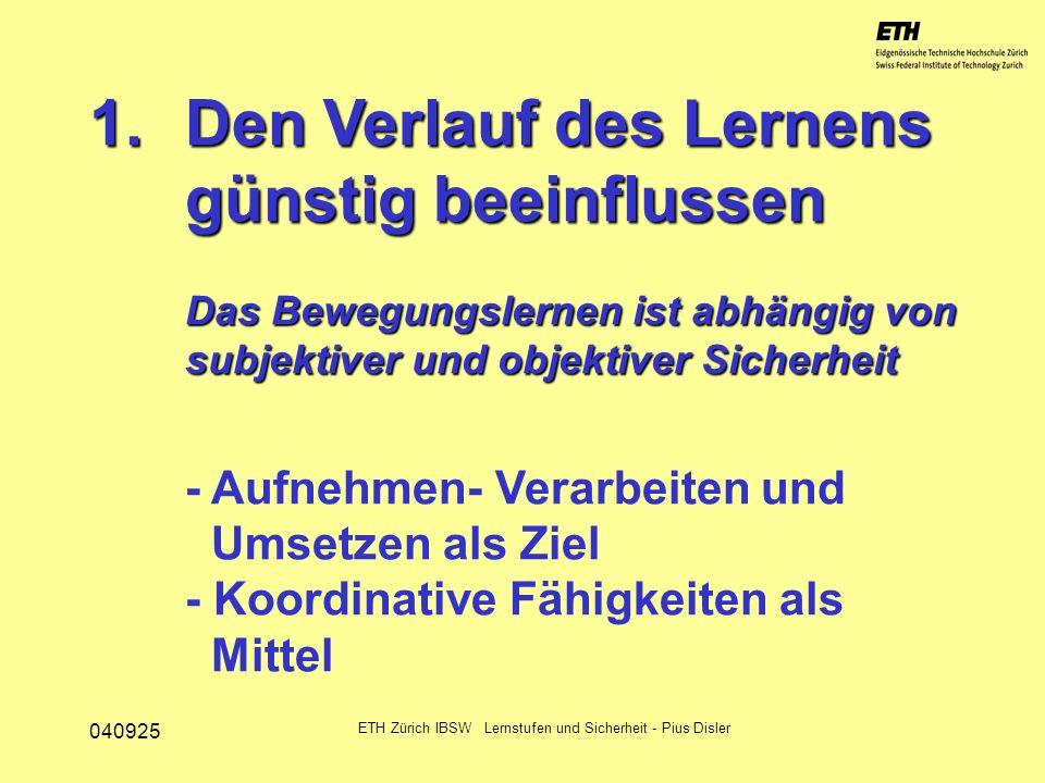 040925 ETH Zürich IBSW Lernstufen und Sicherheit - Pius Disler 1.Den Verlauf des Lernens günstig beeinflussen Das Bewegungslernen ist abhängig von sub