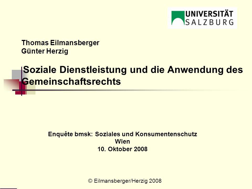 Thomas Eilmansberger Günter Herzig Soziale Dienstleistung und die Anwendung des Gemeinschaftsrechts Enquête bmsk: Soziales und Konsumentenschutz Wien