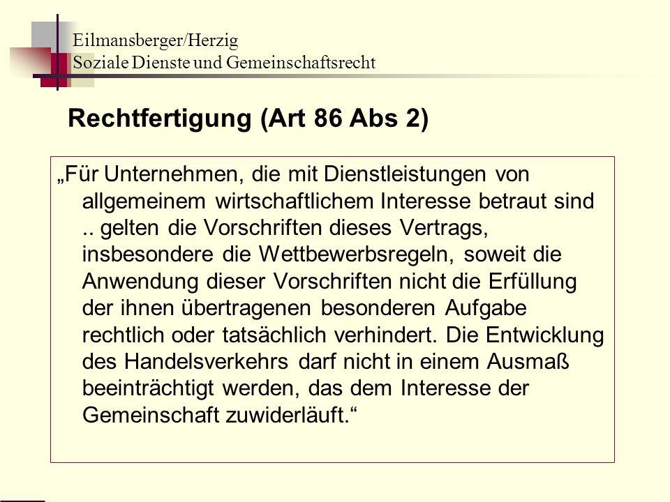 Eilmansberger/Herzig Soziale Dienste und Gemeinschaftsrecht Rechtfertigung (Art 86 Abs 2) Für Unternehmen, die mit Dienstleistungen von allgemeinem wi