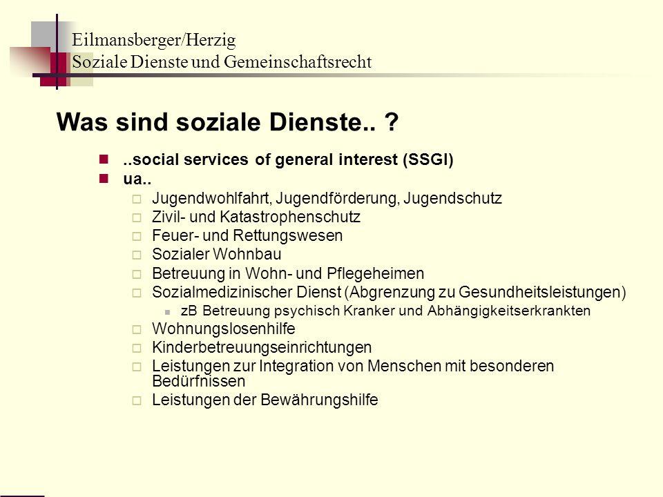 Eilmansberger/Herzig Soziale Dienste und Gemeinschaftsrecht Was sind soziale Dienste.. ?..social services of general interest (SSGI) ua.. Jugendwohlfa