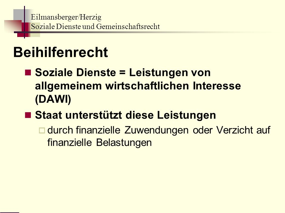 Eilmansberger/Herzig Soziale Dienste und Gemeinschaftsrecht Beihilfenrecht Soziale Dienste = Leistungen von allgemeinem wirtschaftlichen Interesse (DA