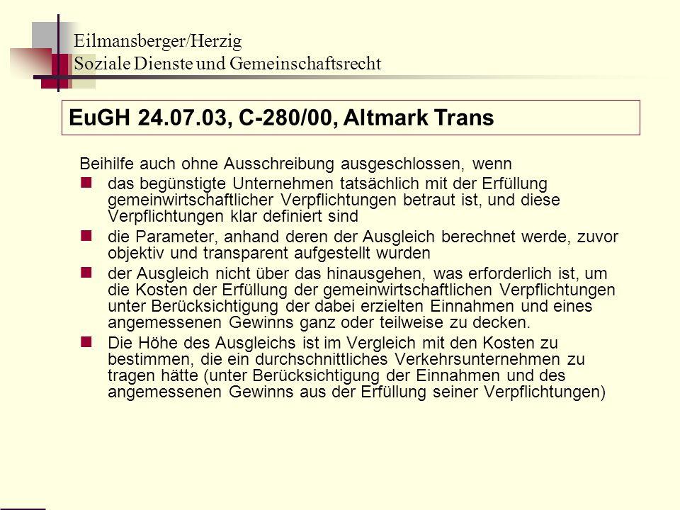 Eilmansberger/Herzig Soziale Dienste und Gemeinschaftsrecht Beihilfe auch ohne Ausschreibung ausgeschlossen, wenn das begünstigte Unternehmen tatsächl