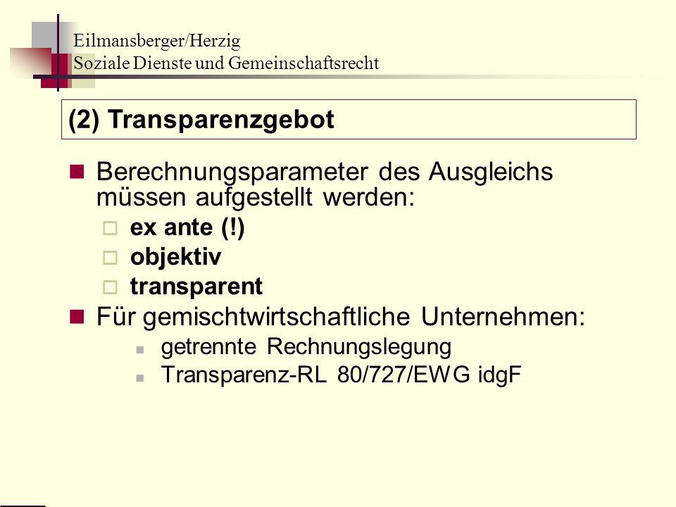 Eilmansberger/Herzig Soziale Dienste und Gemeinschaftsrecht Berechnungsparameter des Ausgleichs müssen aufgestellt werden: ex ante (!) objektiv transp