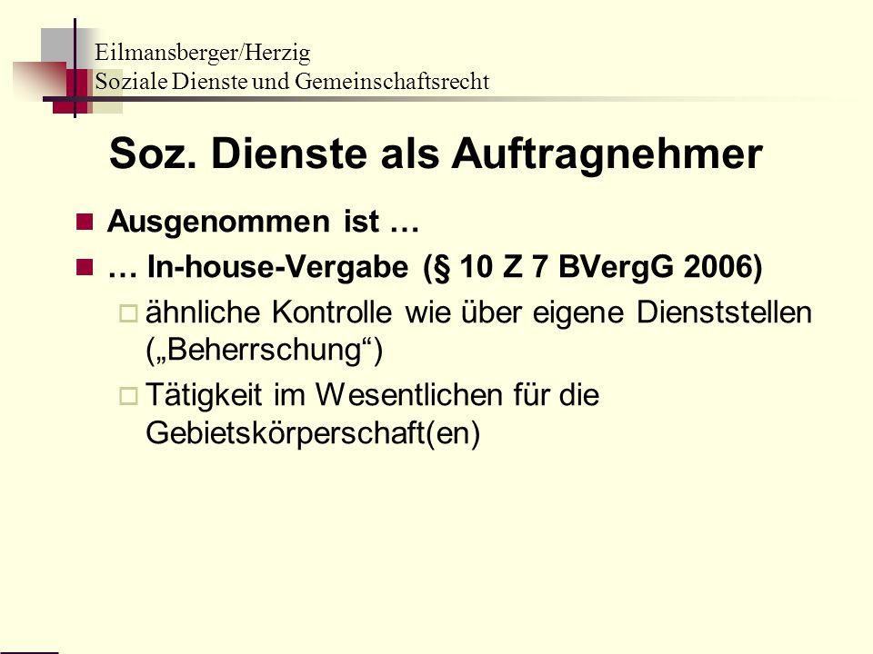 Eilmansberger/Herzig Soziale Dienste und Gemeinschaftsrecht Soz. Dienste als Auftragnehmer Ausgenommen ist … … In-house-Vergabe (§ 10 Z 7 BVergG 2006)