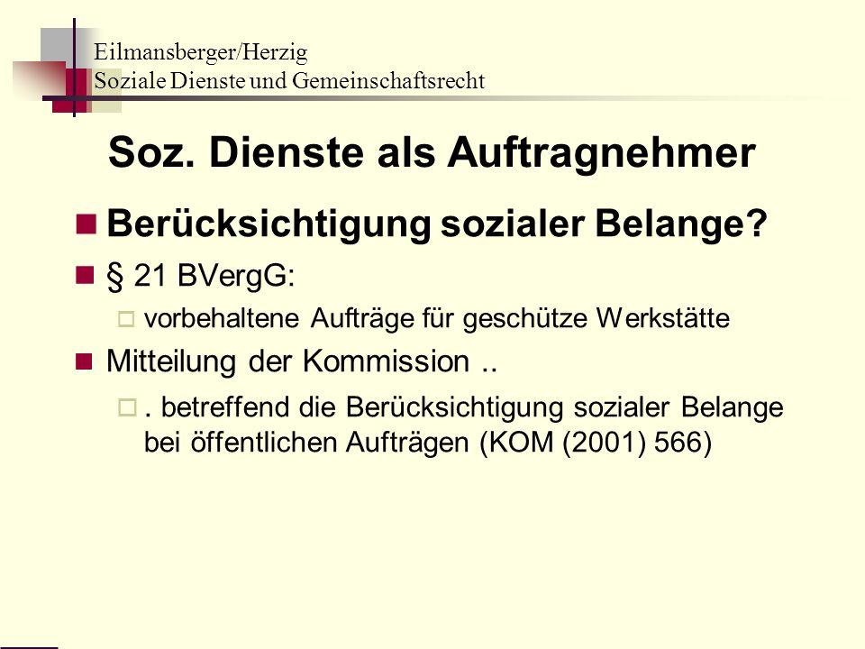 Eilmansberger/Herzig Soziale Dienste und Gemeinschaftsrecht Soz. Dienste als Auftragnehmer Berücksichtigung sozialer Belange? § 21 BVergG: vorbehalten