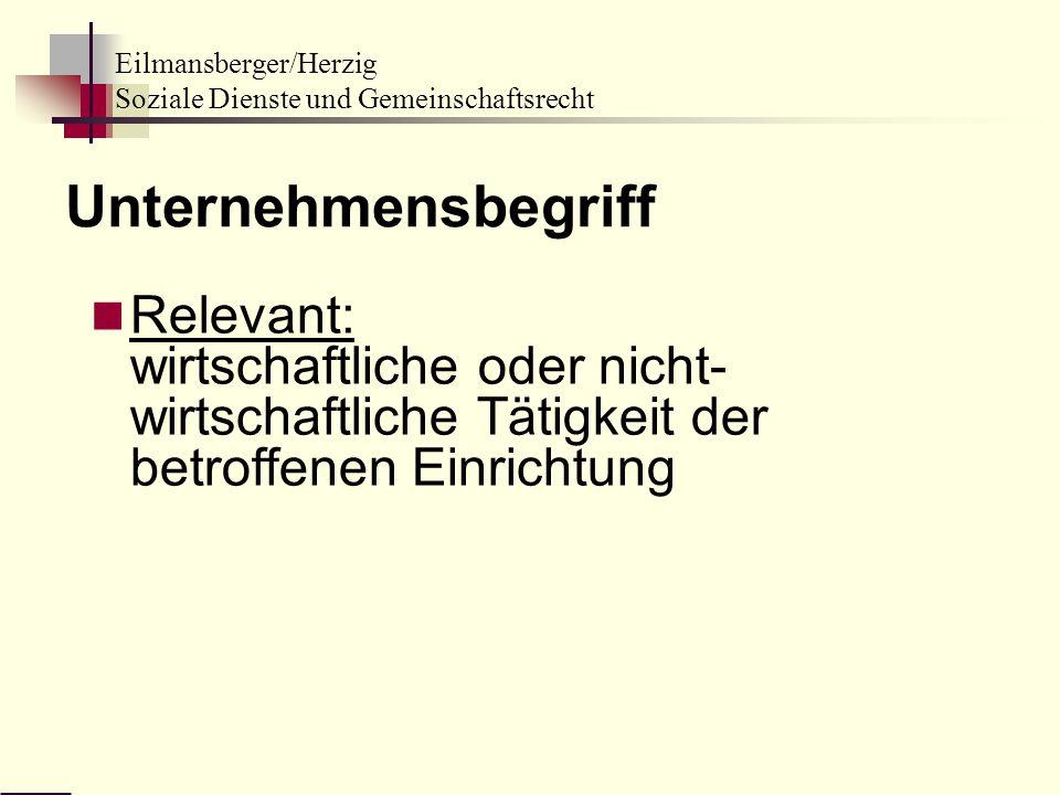 Eilmansberger/Herzig Soziale Dienste und Gemeinschaftsrecht Relevant: wirtschaftliche oder nicht- wirtschaftliche T ä tigkeit der betroffenen Einricht