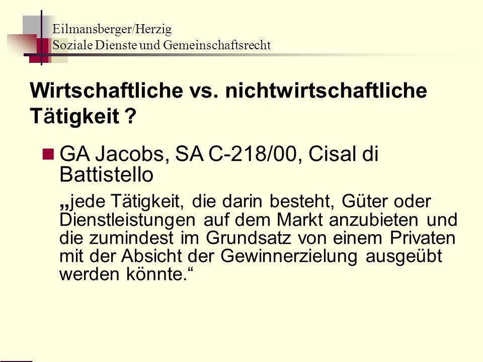 Eilmansberger/Herzig Soziale Dienste und Gemeinschaftsrecht GA Jacobs, SA C-218/00, Cisal di Battistello jede Tätigkeit, die darin besteht, Güter oder