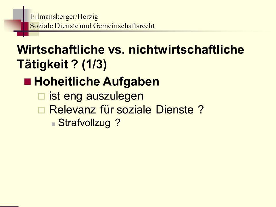 Eilmansberger/Herzig Soziale Dienste und Gemeinschaftsrecht Hoheitliche Aufgaben ist eng auszulegen Relevanz für soziale Dienste ? Strafvollzug ? Wirt