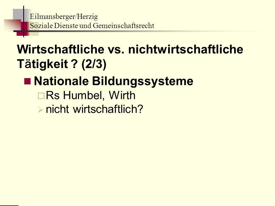 Eilmansberger/Herzig Soziale Dienste und Gemeinschaftsrecht Nationale Bildungssysteme Rs Humbel, Wirth nicht wirtschaftlich? Wirtschaftliche vs. nicht