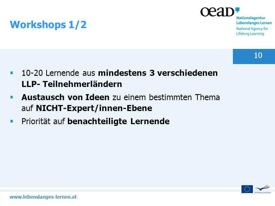 www.lebenslanges-lernen.at 10 Workshops 1/2 10-20 Lernende aus mindestens 3 verschiedenen LLP- Teilnehmerländern Austausch von Ideen zu einem bestimmt