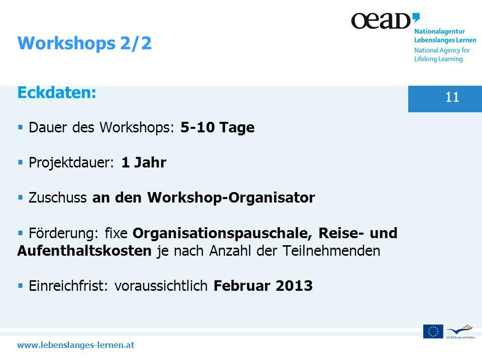 www.lebenslanges-lernen.at 11 Workshops 2/2 Eckdaten: Dauer des Workshops: 5-10 Tage Projektdauer: 1 Jahr Zuschuss an den Workshop-Organisator Förderu