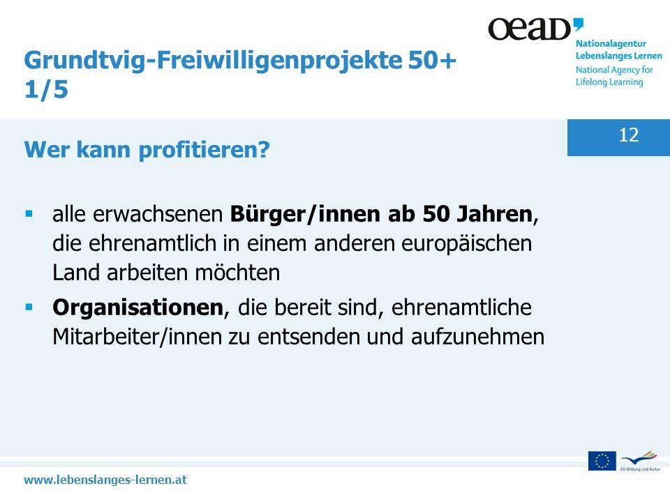 www.lebenslanges-lernen.at 12 Grundtvig-Freiwilligenprojekte 50+ 1/5 Wer kann profitieren? alle erwachsenen Bürger/innen ab 50 Jahren, die ehrenamtlic