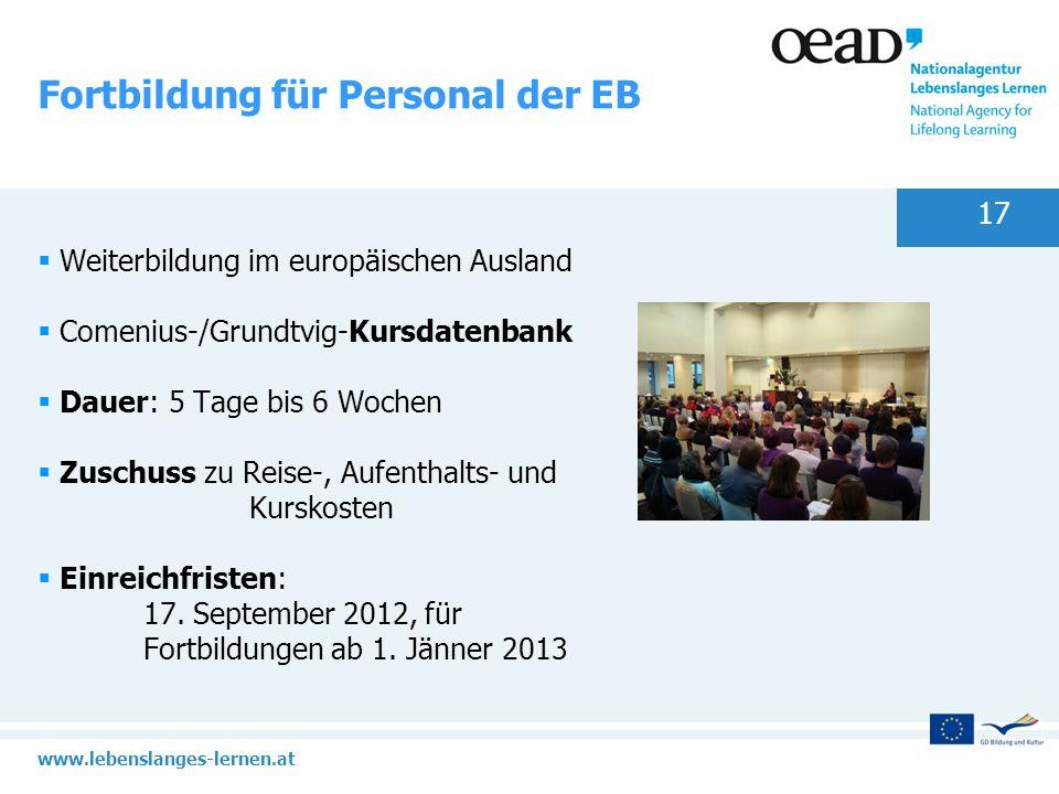 www.lebenslanges-lernen.at 17 Fortbildung für Personal der EB Weiterbildung im europäischen Ausland Comenius-/Grundtvig-Kursdatenbank Dauer: 5 Tage bi