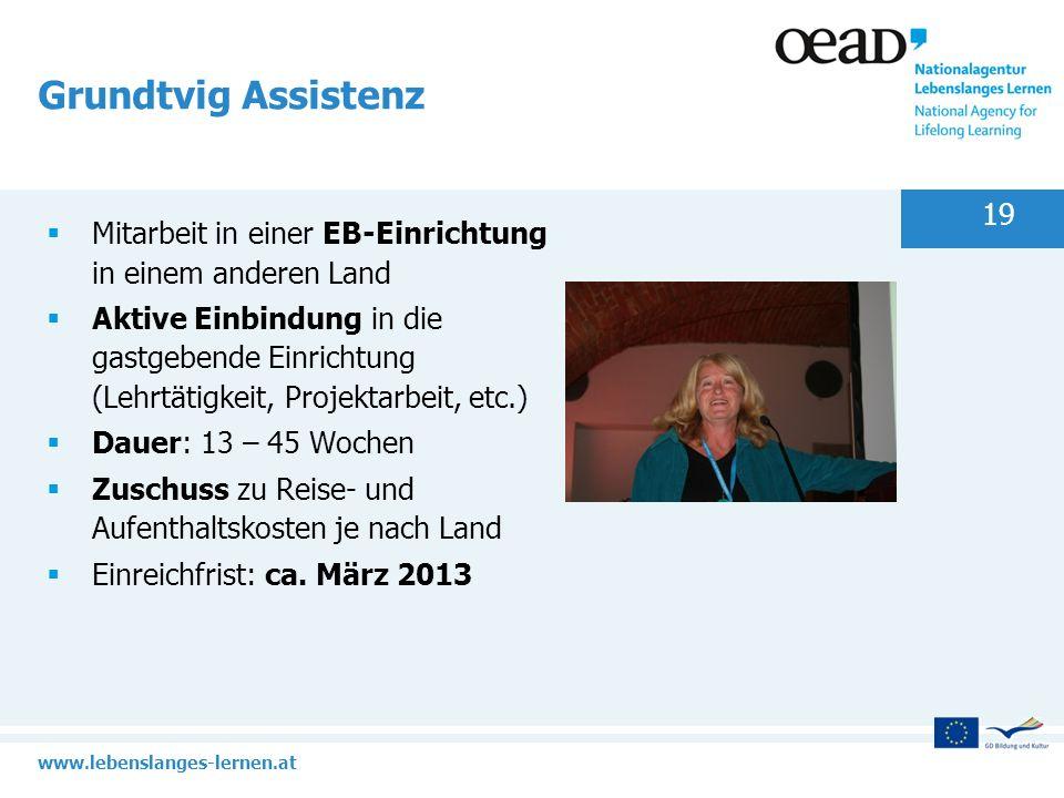www.lebenslanges-lernen.at 19 Grundtvig Assistenz Mitarbeit in einer EB-Einrichtung in einem anderen Land Aktive Einbindung in die gastgebende Einrich
