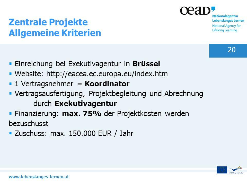 www.lebenslanges-lernen.at 20 Zentrale Projekte Allgemeine Kriterien Einreichung bei Exekutivagentur in Brüssel Website: http://eacea.ec.europa.eu/ind