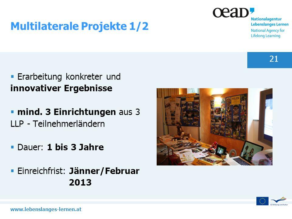 www.lebenslanges-lernen.at 21 Multilaterale Projekte 1/2 Erarbeitung konkreter und innovativer Ergebnisse mind. 3 Einrichtungen aus 3 LLP - Teilnehmer