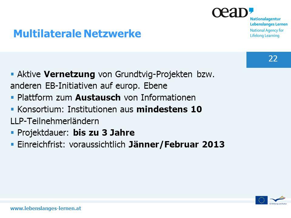www.lebenslanges-lernen.at 22 Multilaterale Netzwerke Aktive Vernetzung von Grundtvig-Projekten bzw. anderen EB-Initiativen auf europ. Ebene Plattform