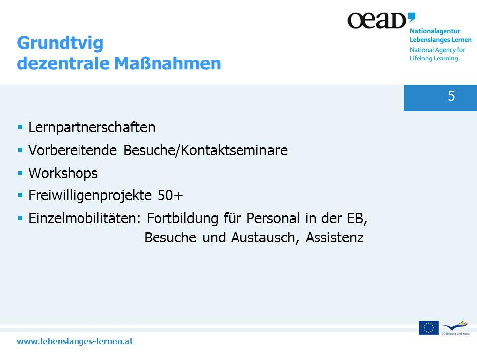 www.lebenslanges-lernen.at 5 Grundtvig dezentrale Maßnahmen Lernpartnerschaften Vorbereitende Besuche/Kontaktseminare Workshops Freiwilligenprojekte 5
