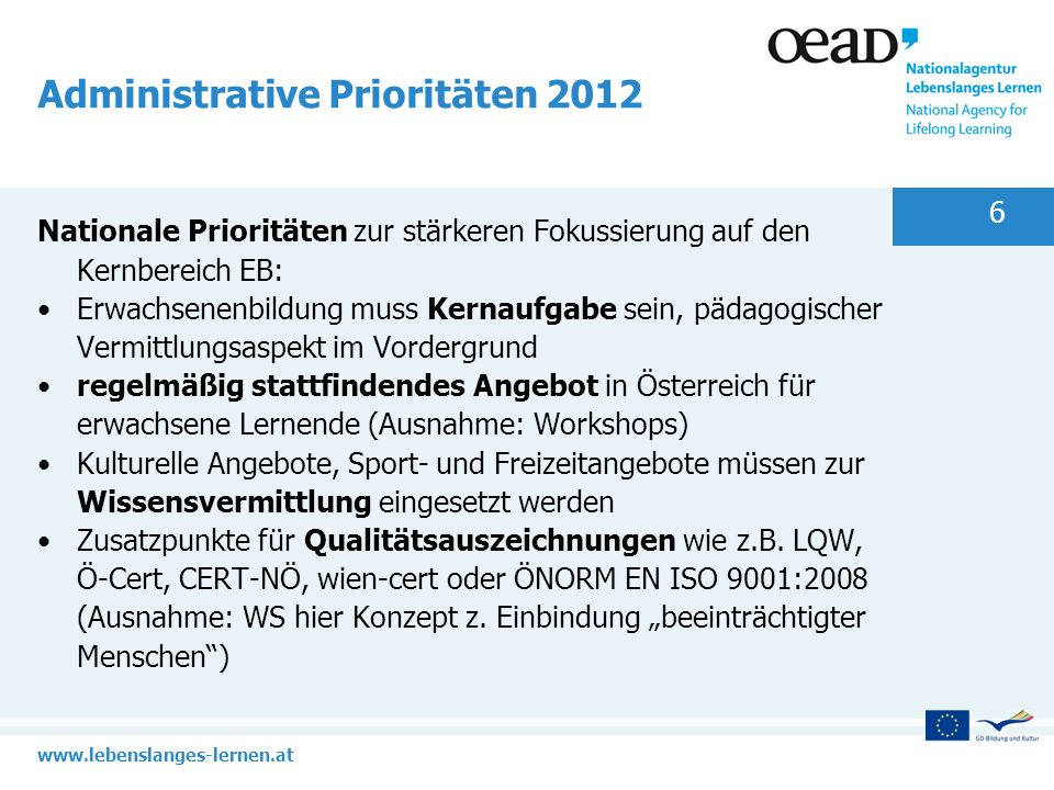 www.lebenslanges-lernen.at Administrative Prioritäten 2012 Nationale Prioritäten zur stärkeren Fokussierung auf den Kernbereich EB: Erwachsenenbildung