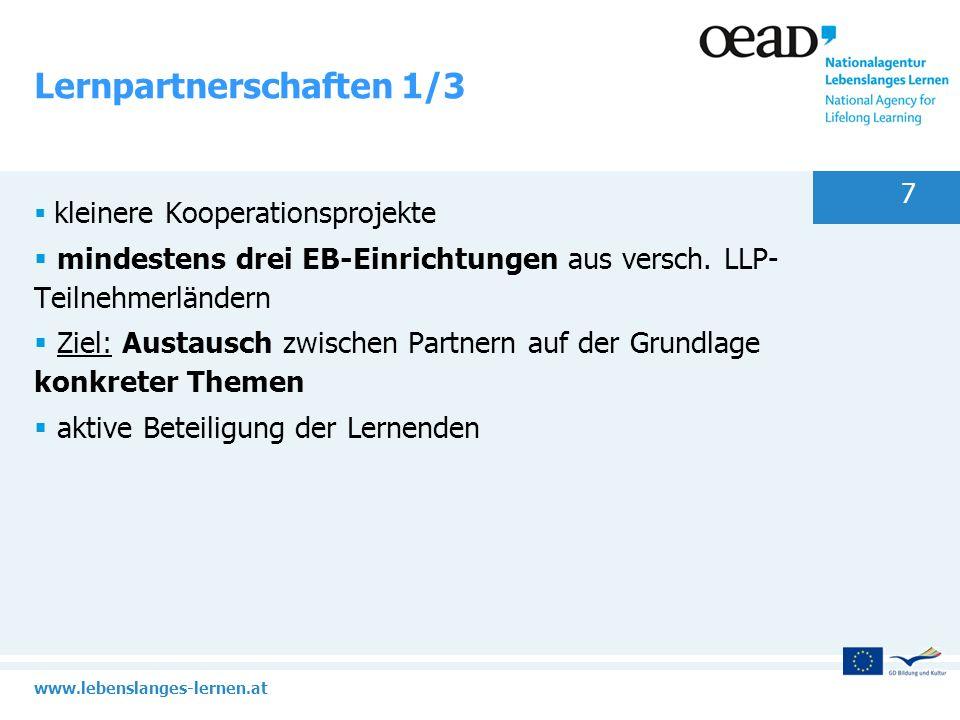www.lebenslanges-lernen.at 8 Lernpartnerschaften 2/3 Eckdaten: Einreichfrist: voraussichtlich Februar 2013 Projektdauer: Zwei Jahre Projektanbahnung: Vorbereitende Besuche, Kontaktseminare