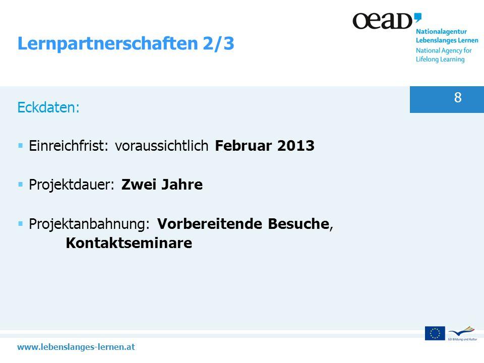 www.lebenslanges-lernen.at 8 Lernpartnerschaften 2/3 Eckdaten: Einreichfrist: voraussichtlich Februar 2013 Projektdauer: Zwei Jahre Projektanbahnung: