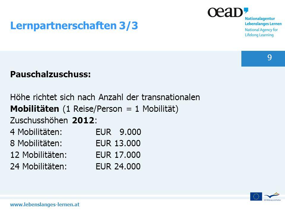 www.lebenslanges-lernen.at 9 Lernpartnerschaften 3/3 Pauschalzuschuss: Höhe richtet sich nach Anzahl der transnationalen Mobilitäten (1 Reise/Person =