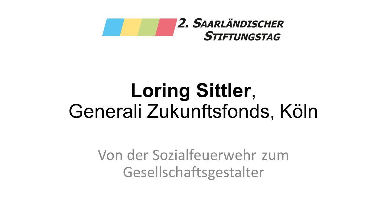 Loring Sittler, Generali Zukunftsfonds, Köln Von der Sozialfeuerwehr zum Gesellschaftsgestalter