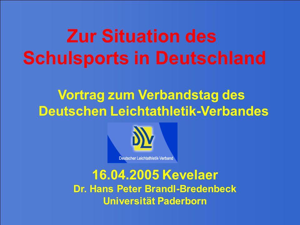 Zur Situation des Schulsports in Deutschland Vortrag zum Verbandstag des Deutschen Leichtathletik-Verbandes 16.04.2005 Kevelaer Dr. Hans Peter Brandl-