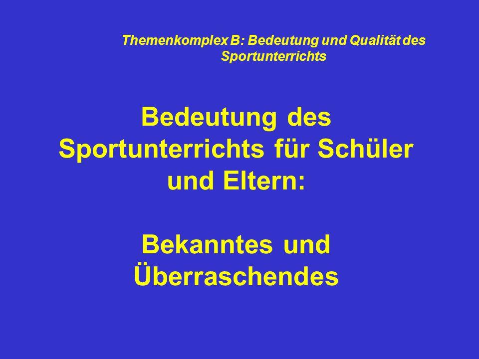 Bedeutung des Sportunterrichts für Schüler und Eltern: Bekanntes und Überraschendes Themenkomplex B: Bedeutung und Qualität des Sportunterrichts