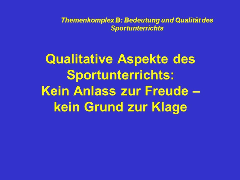 Qualitative Aspekte des Sportunterrichts: Kein Anlass zur Freude – kein Grund zur Klage Themenkomplex B: Bedeutung und Qualität des Sportunterrichts
