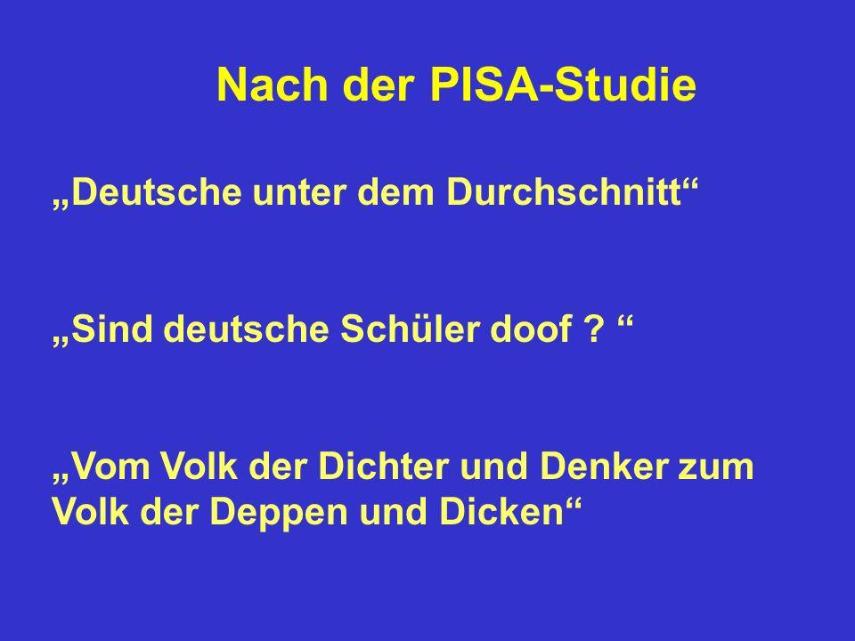 Nach der PISA-Studie Deutsche unter dem Durchschnitt Sind deutsche Schüler doof ? Vom Volk der Dichter und Denker zum Volk der Deppen und Dicken