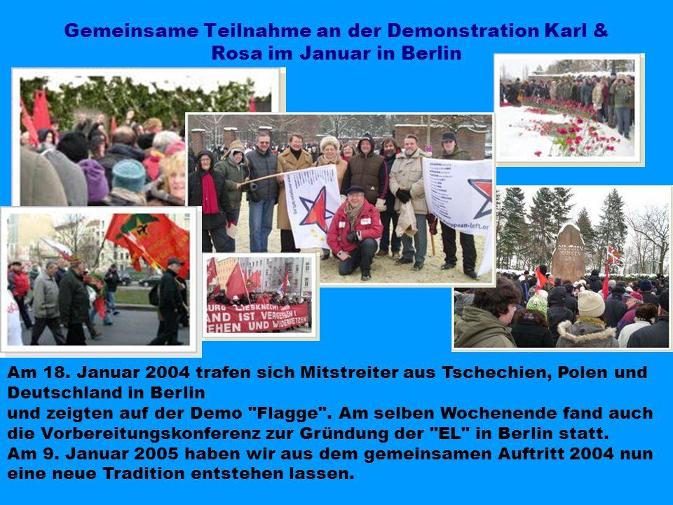 Gemeinsame Teilnahme an der Demonstration Karl & Rosa im Januar in Berlin Am 18. Januar 2004 trafen sich Mitstreiter aus Tschechien, Polen und Deutsch