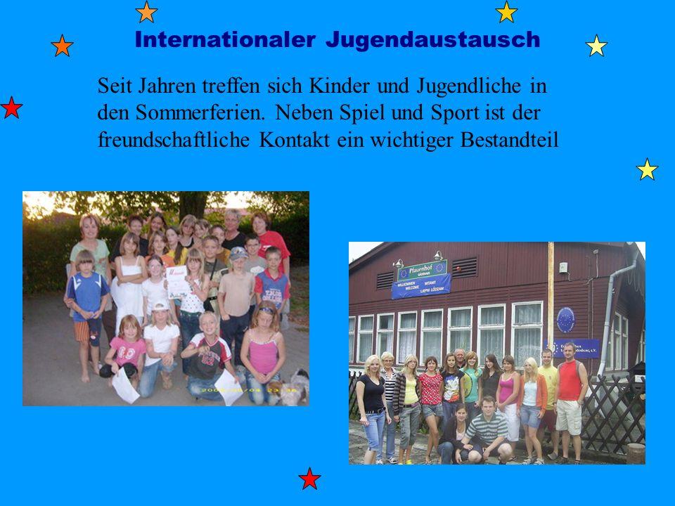 Internationaler Jugendaustausch Seit Jahren treffen sich Kinder und Jugendliche in den Sommerferien. Neben Spiel und Sport ist der freundschaftliche K