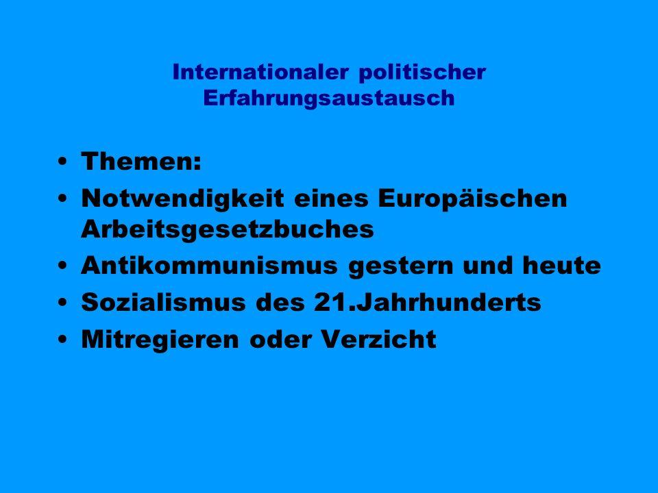 Internationaler politischer Erfahrungsaustausch Themen: Notwendigkeit eines Europäischen Arbeitsgesetzbuches Antikommunismus gestern und heute Soziali