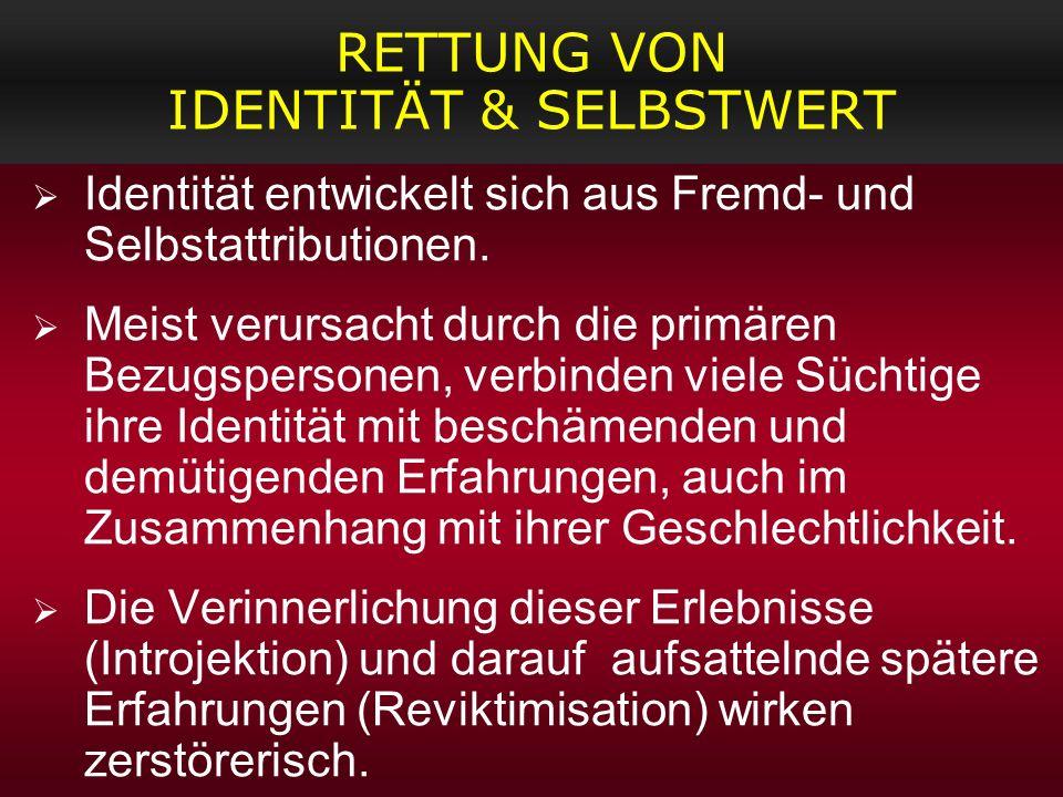 RETTUNG VON IDENTITÄT & SELBSTWERT Identität entwickelt sich aus Fremd- und Selbstattributionen. Meist verursacht durch die primären Bezugspersonen, v