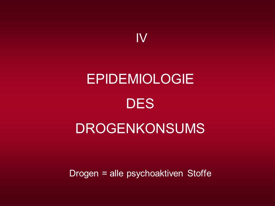 IV EPIDEMIOLOGIE DES DROGENKONSUMS Drogen = alle psychoaktiven Stoffe