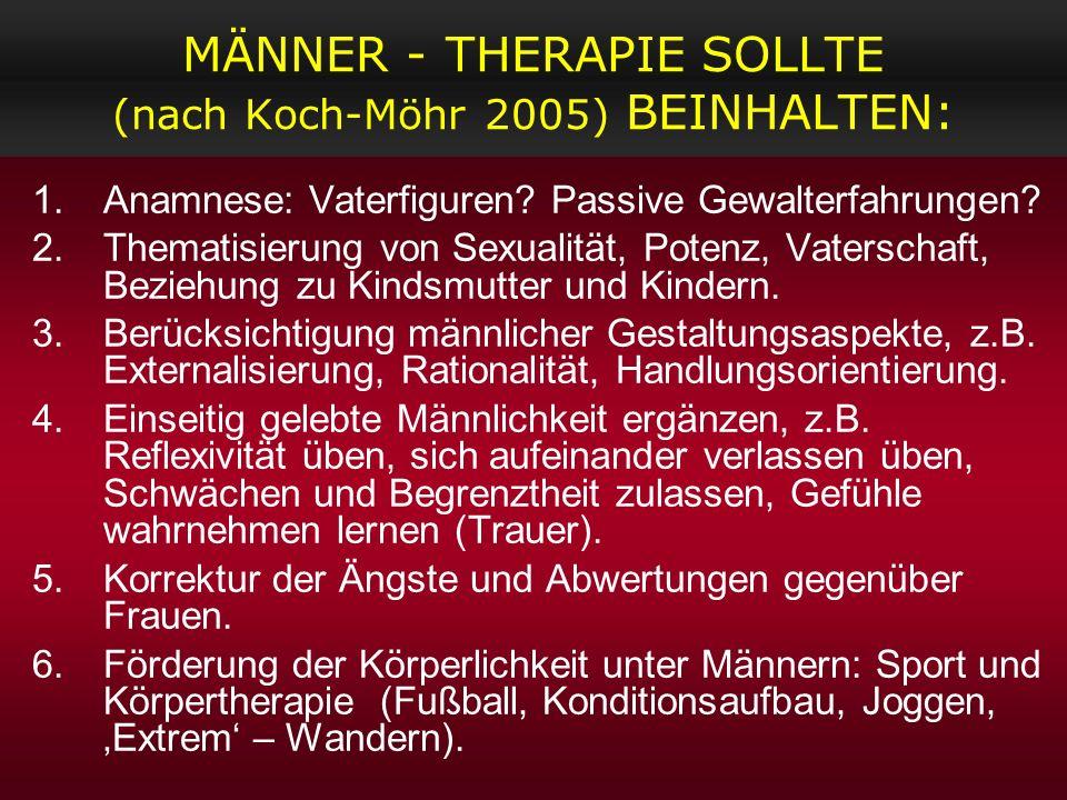 MÄNNER - THERAPIE SOLLTE (nach Koch-Möhr 2005) BEINHALTEN: 1.Anamnese: Vaterfiguren? Passive Gewalterfahrungen? 2.Thematisierung von Sexualität, Poten