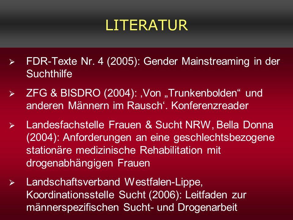 LITERATUR FDR-Texte Nr. 4 (2005): Gender Mainstreaming in der Suchthilfe ZFG & BISDRO (2004): Von Trunkenbolden und anderen Männern im Rausch. Konfere