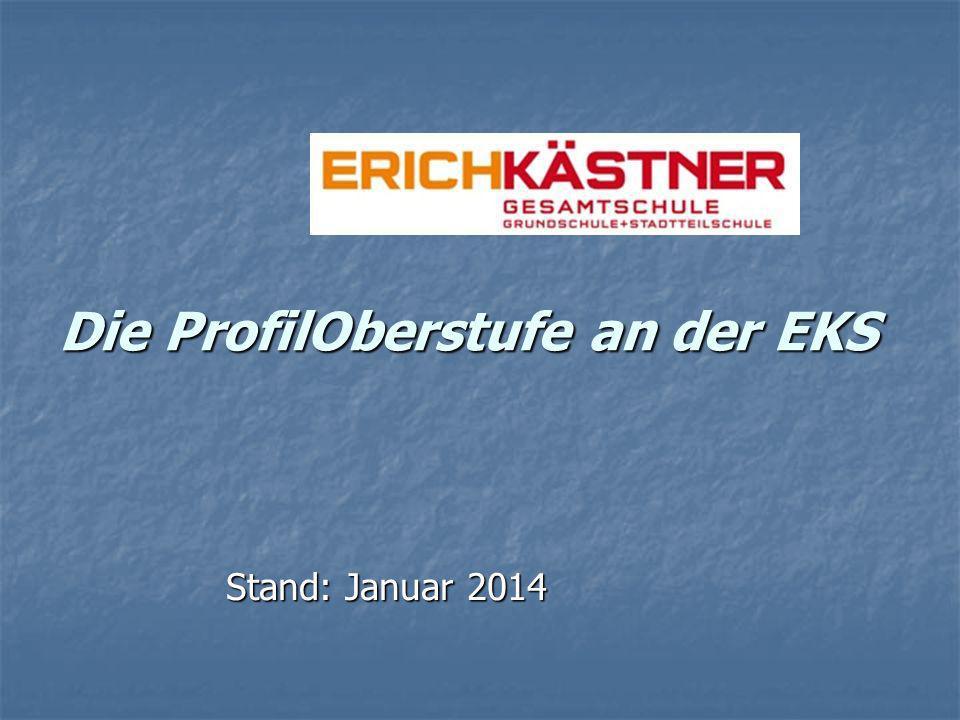 Stand: Januar 2014 Die ProfilOberstufe an der EKS