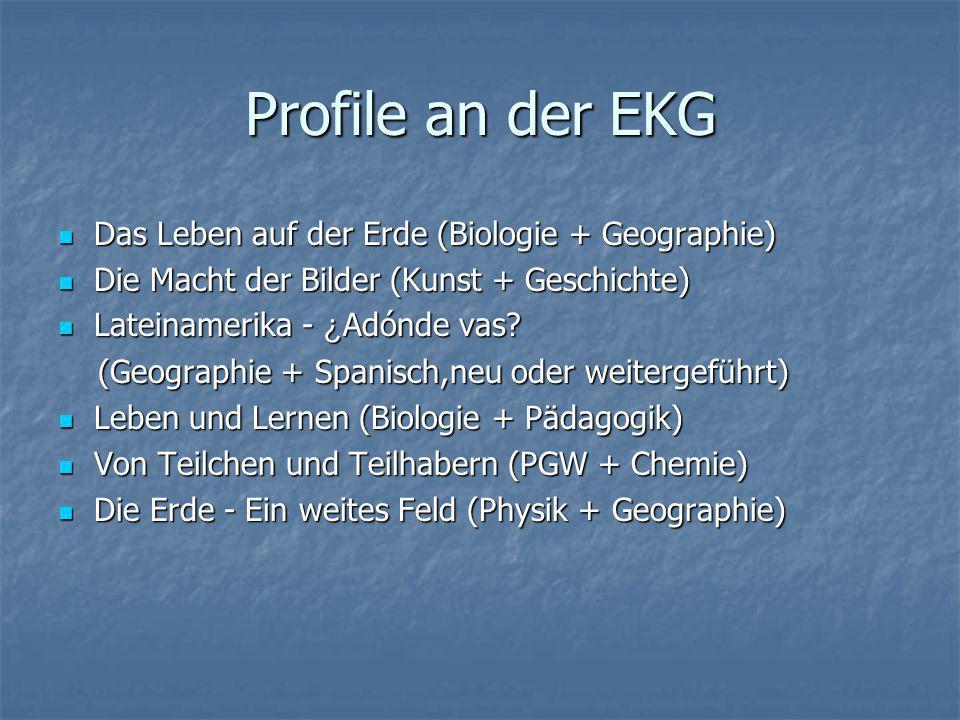 Profile an der EKG Das Leben auf der Erde (Biologie + Geographie) Das Leben auf der Erde (Biologie + Geographie) Die Macht der Bilder (Kunst + Geschic