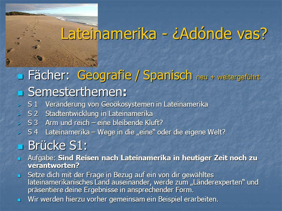Lateinamerika - ¿Adónde vas? Fächer: Geografie / Spanisch neu + weitergeführt Fächer: Geografie / Spanisch neu + weitergeführt Semesterthemen: Semeste