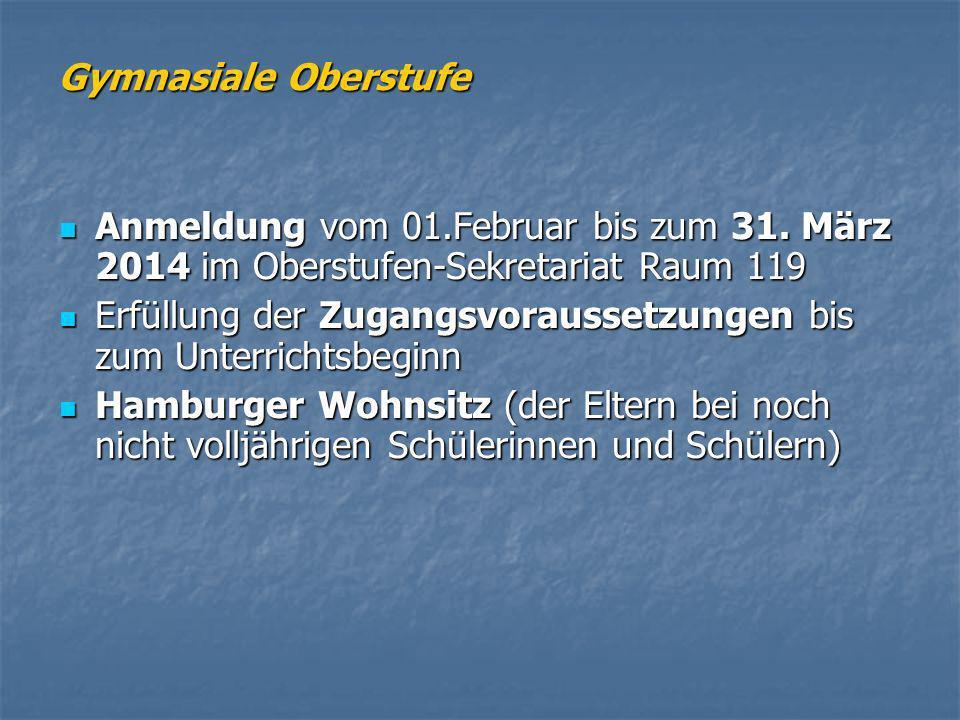 Anmeldung vom 01.Februar bis zum 31. März 2014 im Oberstufen-Sekretariat Raum 119 Anmeldung vom 01.Februar bis zum 31. März 2014 im Oberstufen-Sekreta