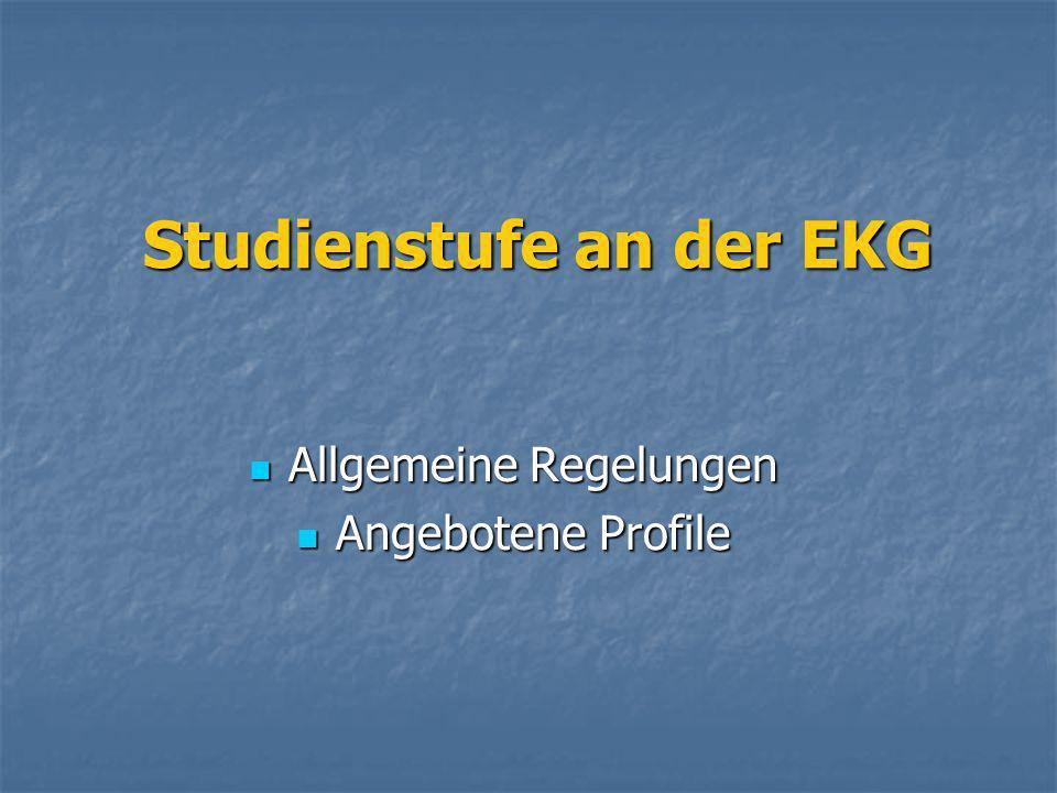 Studienstufe an der EKG Allgemeine Regelungen Allgemeine Regelungen Angebotene Profile Angebotene Profile