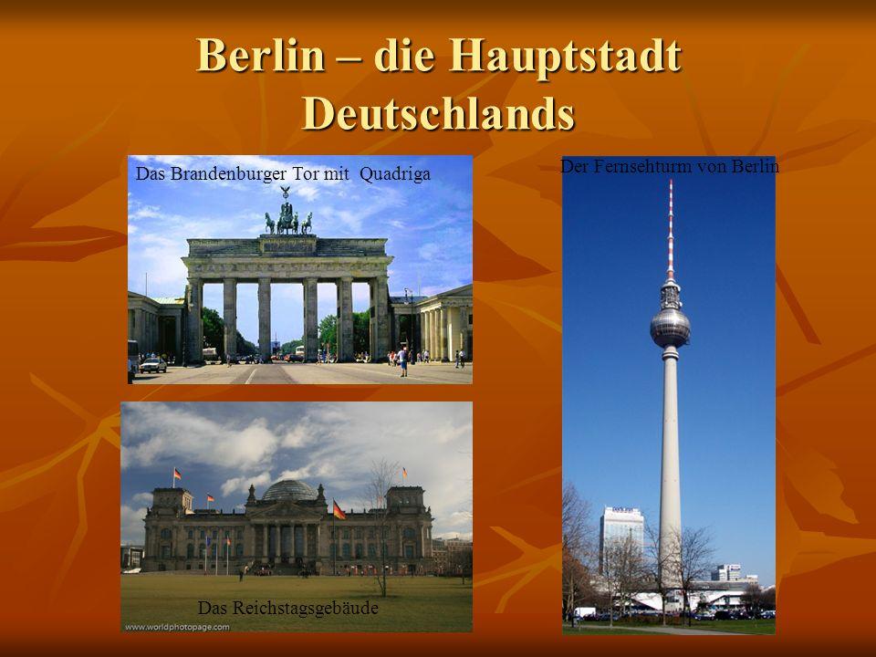 Berlin – die Hauptstadt Deutschlands Das Brandenburger Tor mit Quadriga Das Reichstagsgebäude Der Fernsehturm von Berlin