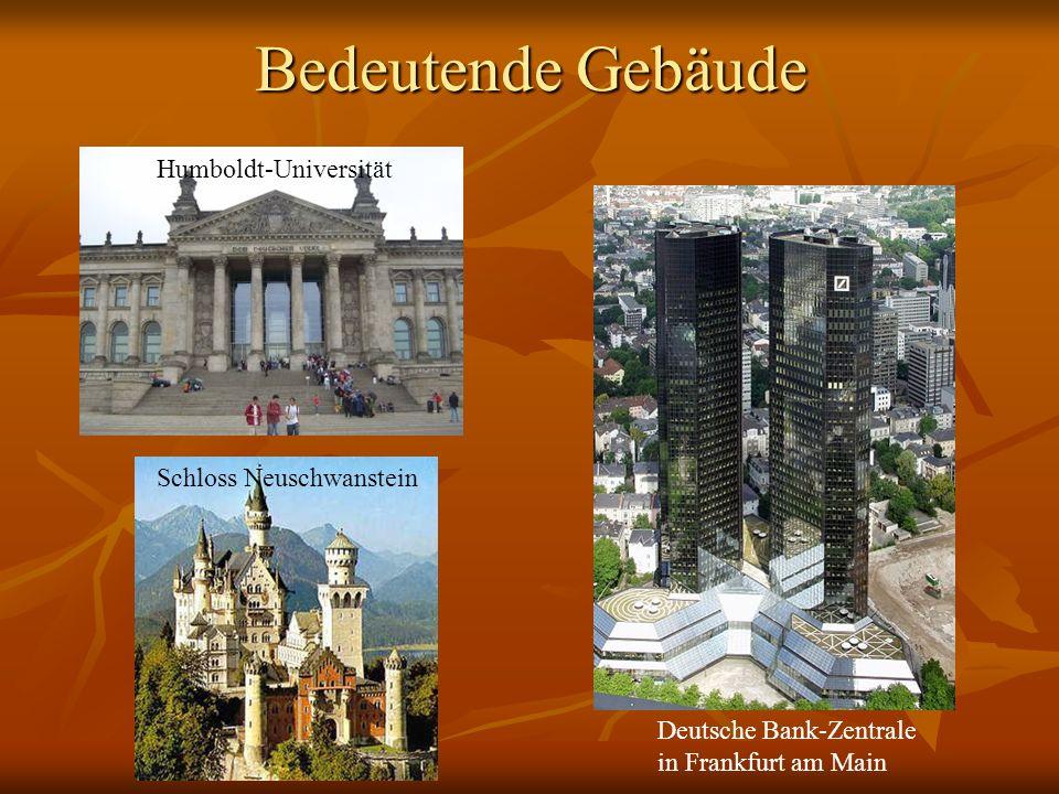 Bedeutende Gebäude Schloss Neuschwanstein Deutsche Bank-Zentrale in Frankfurt am Main Humboldt-Universität